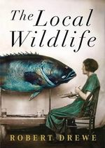The Local Wildlife - Robert Drewe