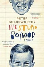His Stupid Boyhood : Democracy is Not a Spectator Sport - Peter Goldsworthy