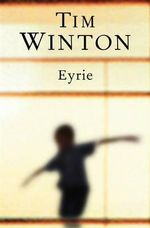 Eyrie : Longlisted for the 2014 Miles Franklin Award - Tim Winton