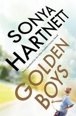 Golden Boys : Shortlisted for the 2015 Miles Franklin Award - Sonya Hartnett