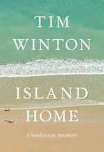 Island Home : A Landscape Memoir - Tim Winton