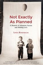 Not Exactly As Planned : A Memoir of Adoption, Secrets and Abiding Love - Linda Rosenbaum
