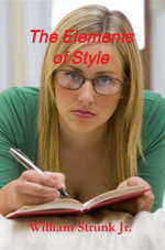 The Elements of Style : The Original Edition - William Strunk Jr.