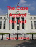 The Case Against the Fed - Murray N. Rothbard