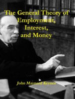 The General Theory of Employment, Interest, and Money - John Maynard Keynes