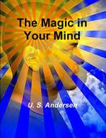 The Magic in Your Mind - U. S. Andersen