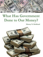 What Has Government Done to Our Money? - Murray N. Rothbard