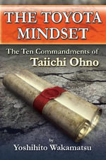 The Toyota Mindset : The Ten Commandments of Taiichi Ohno - Yoshihito Wakamatsu