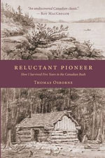 Reluctant Pioneer : How I Survived Five Years in the Canadian Bush - Thomas Osborne
