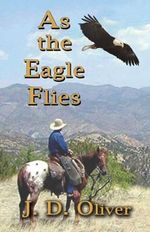 As the Eagle Flies - J. D. Oliver