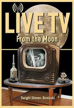 Live TV : From the Moon - Dwight Steven-Boniecki