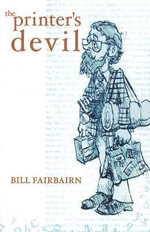 Printer's Devil : A True Story - Bill Fairbairn