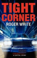 Tight Corner : A Capital Crime - Roger White