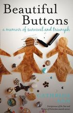 Beautiful Buttons : A Memoir of Survival and Triumph - Cathrine Ann