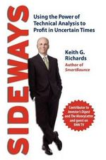 Sideways : Using the Power of Technical Analysis to Profit in Uncertain Times - Keith G. Richards