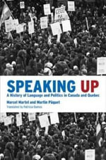 Speaking Up : A History of Language and Politics in Canada and Quebec - Marcel Martel