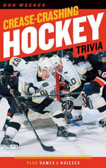 Crease-Crashing Hockey Trivia - Don Weekes