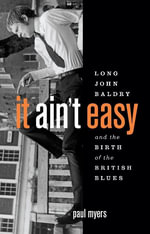It Ain't Easy : Long John Baldry and the Birth of the British Blues - Paul Myers
