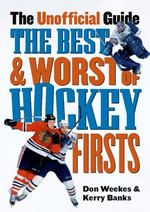 The Best and Worst of Hockey's Firsts : The Unofficial Guide - Don Weekes