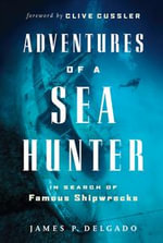 Adventures of a Sea Hunter : In Search of Famous Shipwrecks - James Delgado