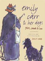 Emily Carr and Her Dogs : Flirt, Punk, and Loo - Emily Carr