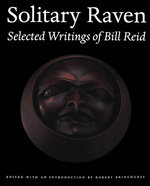 Solitary Raven : The Essential Writings of Bill Reid - Bill