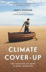 Climate Cover-Up : The Crusade to Deny Global Warming - James Hoggan