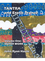 Tantra & Erotic Trance : Volume One - Outer Work - John Ryan Haule