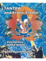Tantra & Erotic Trance : Volume Two - Inner Work - John Ryan Haule