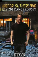 Kiefer Sutherland : Living Dangerously - Christopher Heard