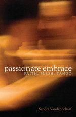 Passionate Embrace : Faith, Flesh, Tango - Sandra Vander Schaaf