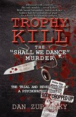 Trophy Kill : the Shall We Dance Murder - Dan Zupansky