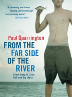 From the Far Side of the River : Chest-Deep in Little Fish and Big Ideas - Paul Quarrington