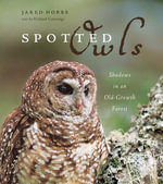 Spotted Owls : Shadows in an Old-Growth Forest - Jared