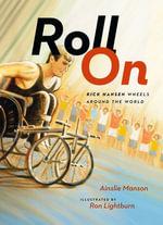 Roll On : Rick Hansen Wheels Around the World - Ainslie Manson