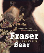Fraser Bear : A Cub's Life - Maggie De Vries