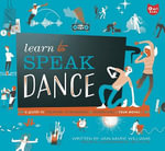 Learn to Speak Dance : A Guide to Creating, Performing, and Promoting Your Moves - Ann-Marie Williams