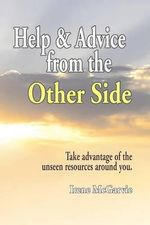 Help and Advice from the Other Side : Take Advantage of the Unseen Resources Around You - Irene McGarvie