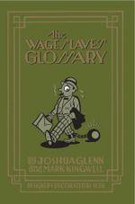 The Wage Slave's Glossary - Joshua Glenn