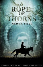 A Rope of Thorns : Volume Two of the Hexslinger Series - Gemma Files