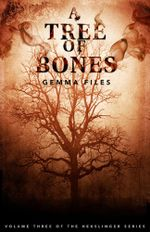 A Tree of Bones : Volume Three of the Hexslinger Series - Gemma Files
