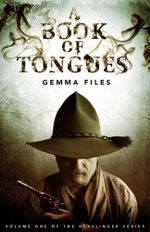 A Book of Tongues : Volume One of the Hexslinger Series - Gemma Files