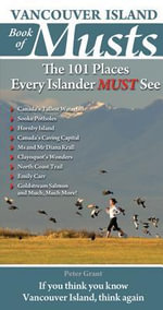 Vancouver Island Book of Musts : The 101 Places Every Islander MUST See - Peter Grant