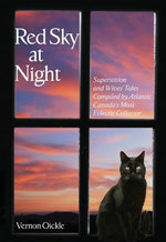Red Sky at Night : Superstitions and Wives' Tales Compiled by Atlantic Canada's Most Eclectic Collector - Vernon Oickle