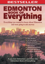 Edmonton Book of Everything : Everything You Wanted to Know About Edmonton and Were Going to Ask Anyway - Cheryl Mahaffy