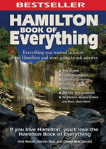 Hamilton Book of Everything : Everything You Wanted to Know About Hamilton and Were Going to Ask Anyway - Kim Arnott