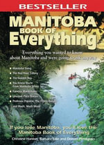 Manitoba Book of Everything : Everything You Wanted to Know About Manitoba and Were Going to Ask Anyway - Christine Hanlon
