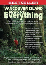 Vancouver Island Book of Everything : Everything You Wanted to Know About Vancouver Island and Were Going to Ask Anyway - Peter Grant