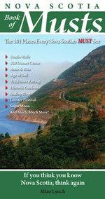 Nova Scotia Book of Musts : 101 Places Every Nova Scotian Must Visit - Allan Lynch