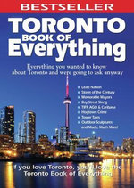 Toronto Book of Everything : Everything You Wanted to Know About Toronto and Were Going to Ask Anyway - Nate Hendley